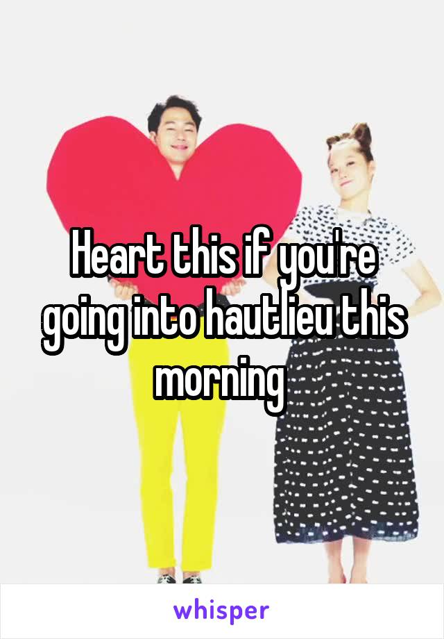 Heart this if you're going into hautlieu this morning