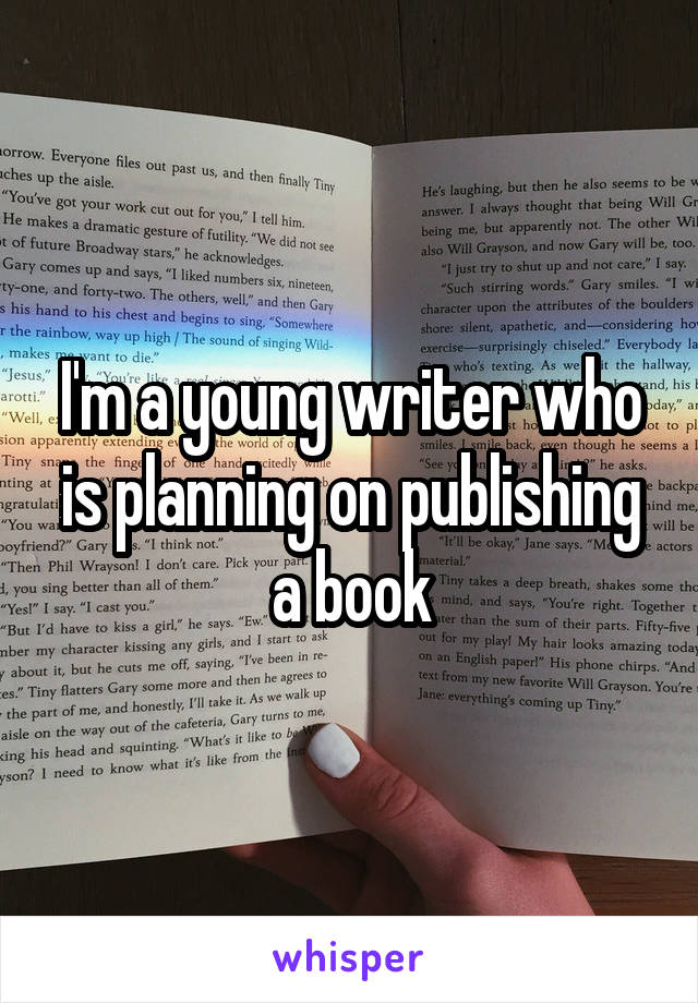 I'm a young writer who is planning on publishing a book