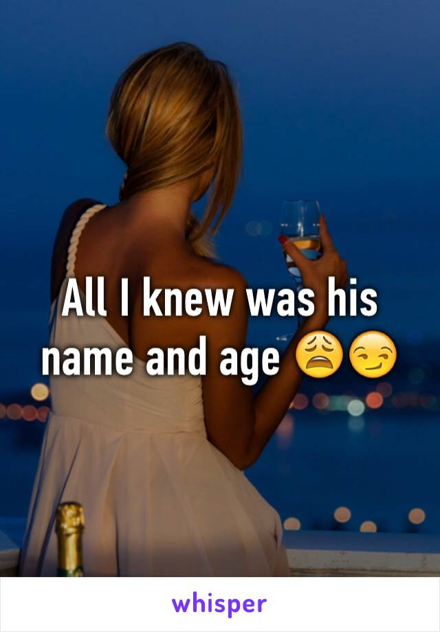 All I knew was his name and age 😩😏