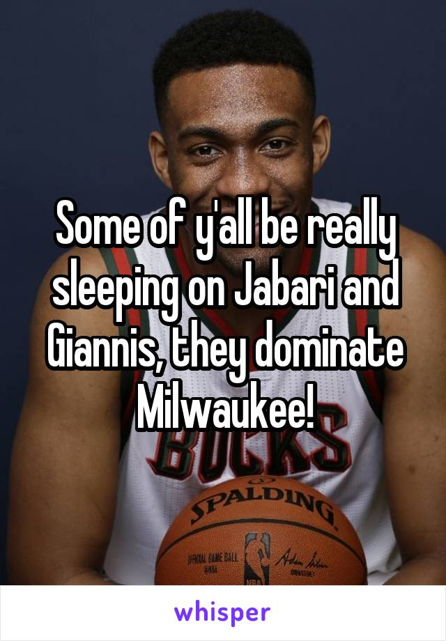 Some of y'all be really sleeping on Jabari and Giannis, they dominate Milwaukee!
