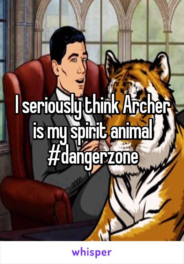 I seriously think Archer is my spirit animal #dangerzone