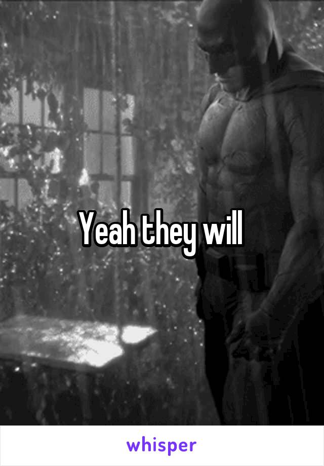 Yeah they will