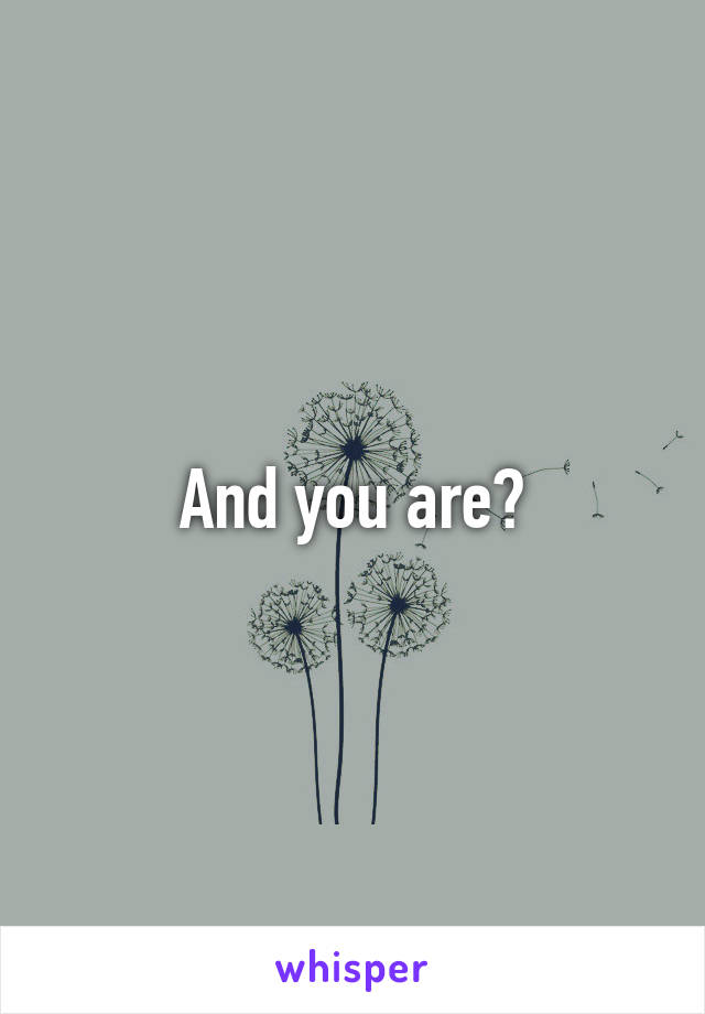 And you are?