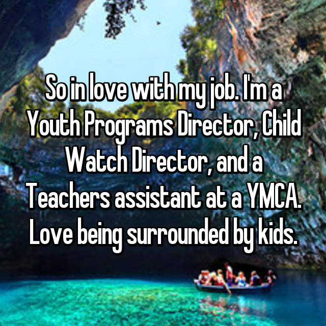 So in love with my job. I'm a Youth Programs Director, Child Watch Director, and a Teachers assistant at a YMCA. Love being surrounded by kids.