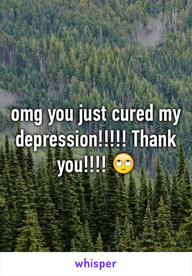 omg you just cured my depression!!!!! Thank you!!!! 🙄