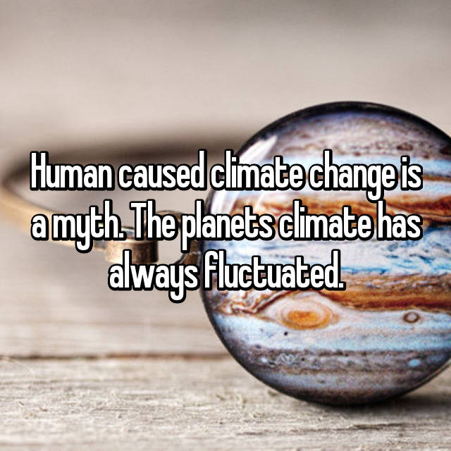 Human caused climate change is a myth. The planets climate has always fluctuated.