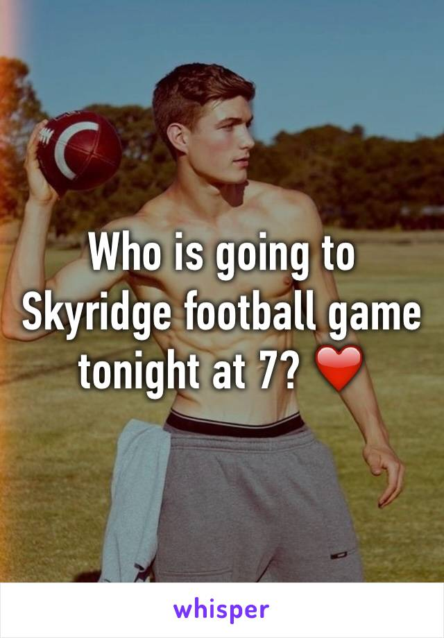 Who is going to Skyridge football game tonight at 7? ❤️