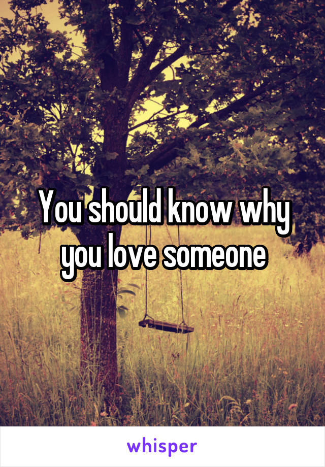You should know why you love someone