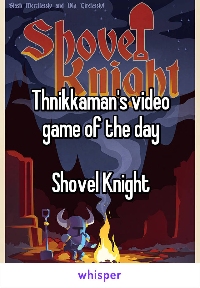 Thnikkaman's video game of the day  Shovel Knight