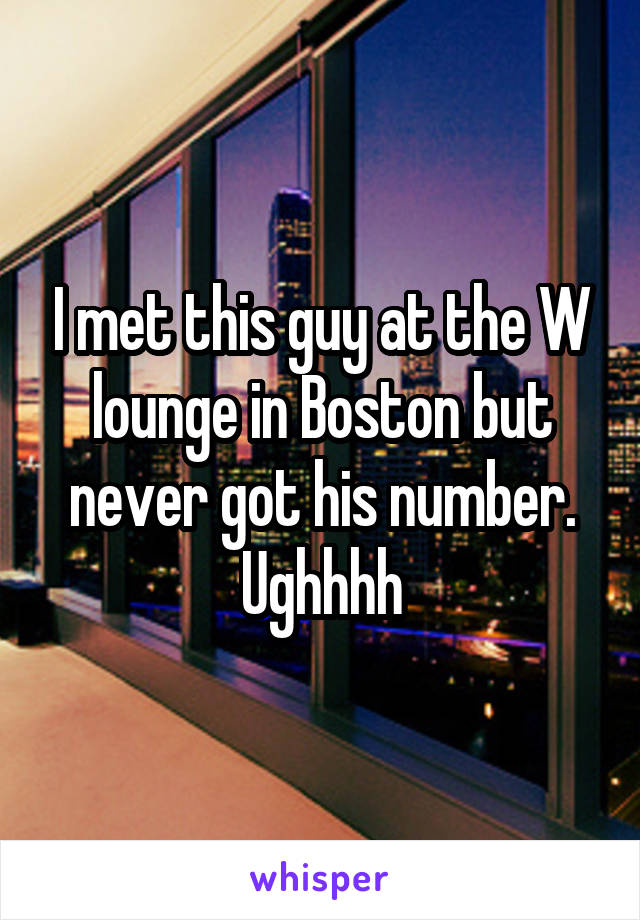 I met this guy at the W lounge in Boston but never got his number. Ughhhh