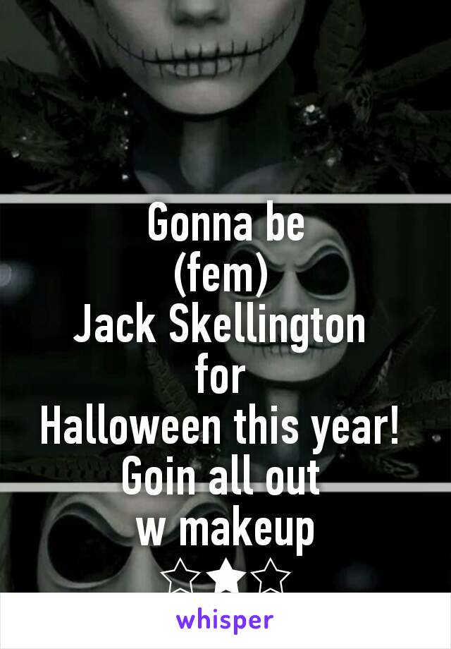 Gonna be (fem)  Jack Skellington  for  Halloween this year!  Goin all out  w makeup ☆★☆