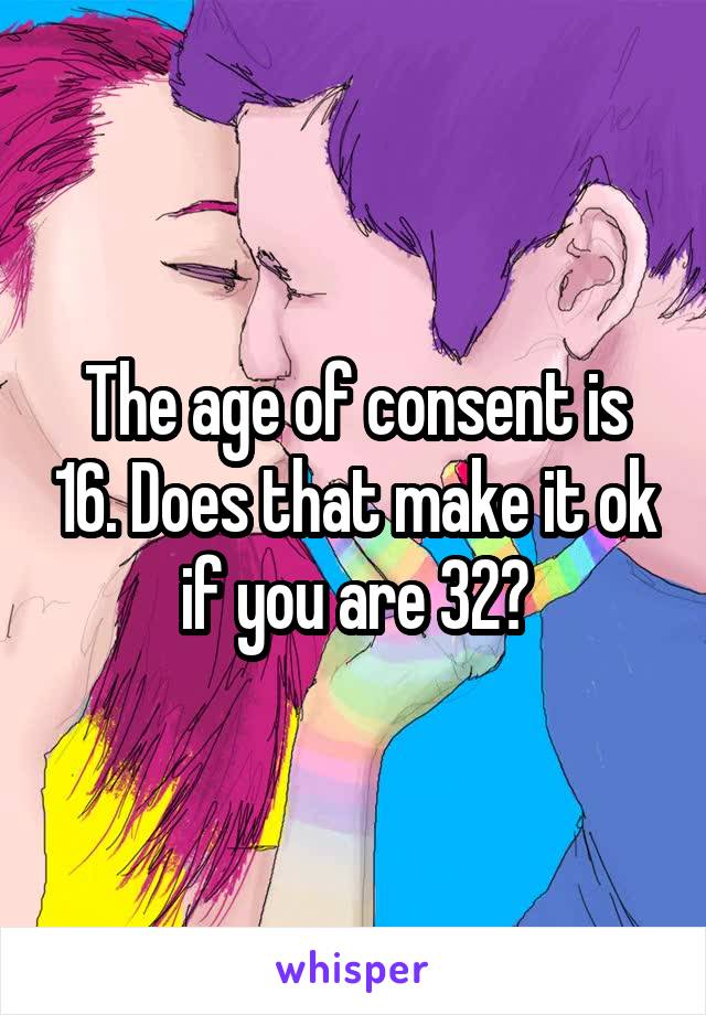 The age of consent is 16. Does that make it ok if you are 32?