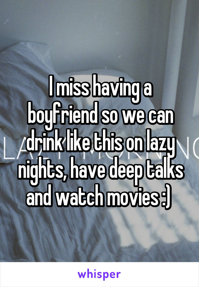 I miss having a boyfriend so we can drink like this on lazy nights, have deep talks and watch movies :)