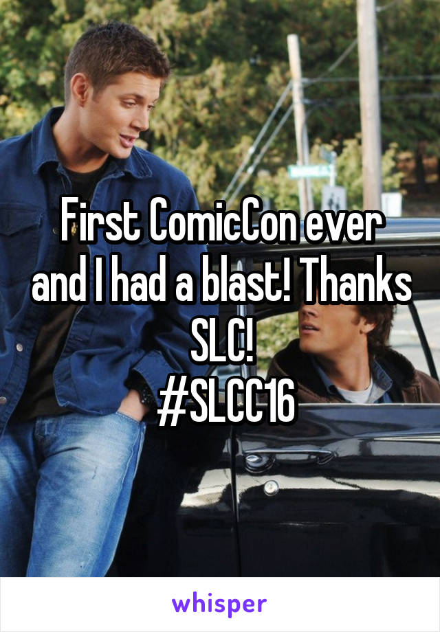 First ComicCon ever and I had a blast! Thanks SLC!  #SLCC16
