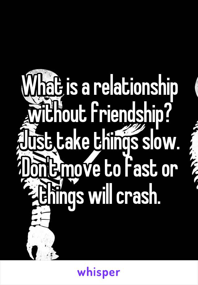 just take it slow
