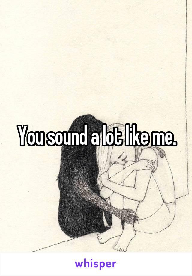 You sound a lot like me.