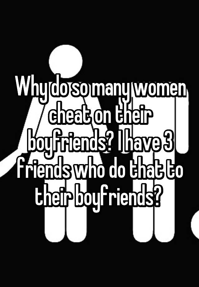 why do women cheat on their boyfriends
