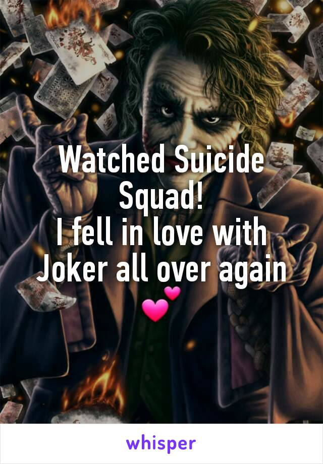 Watched Suicide Squad! I fell in love with Joker all over again 💕