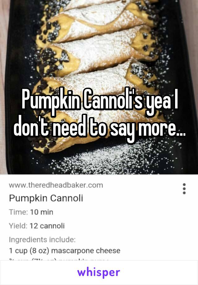 Pumpkin Cannoli's yea I don't need to say more...