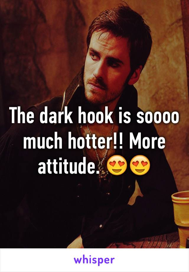The dark hook is soooo much hotter!! More attitude. 😍😍