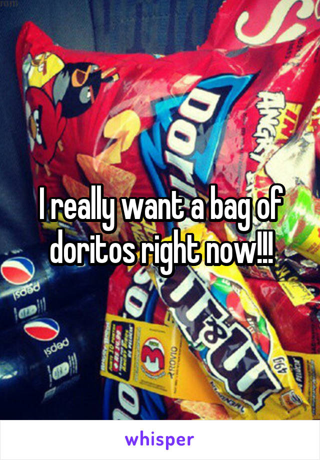 I really want a bag of doritos right now!!!