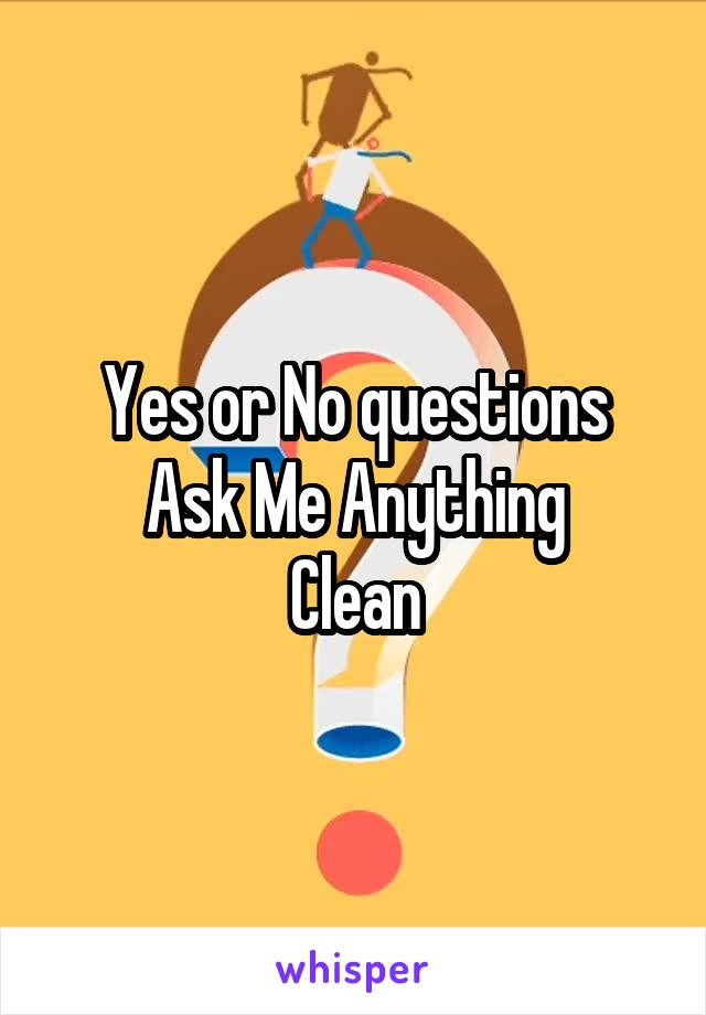 Yes or No questions Ask Me Anything Clean