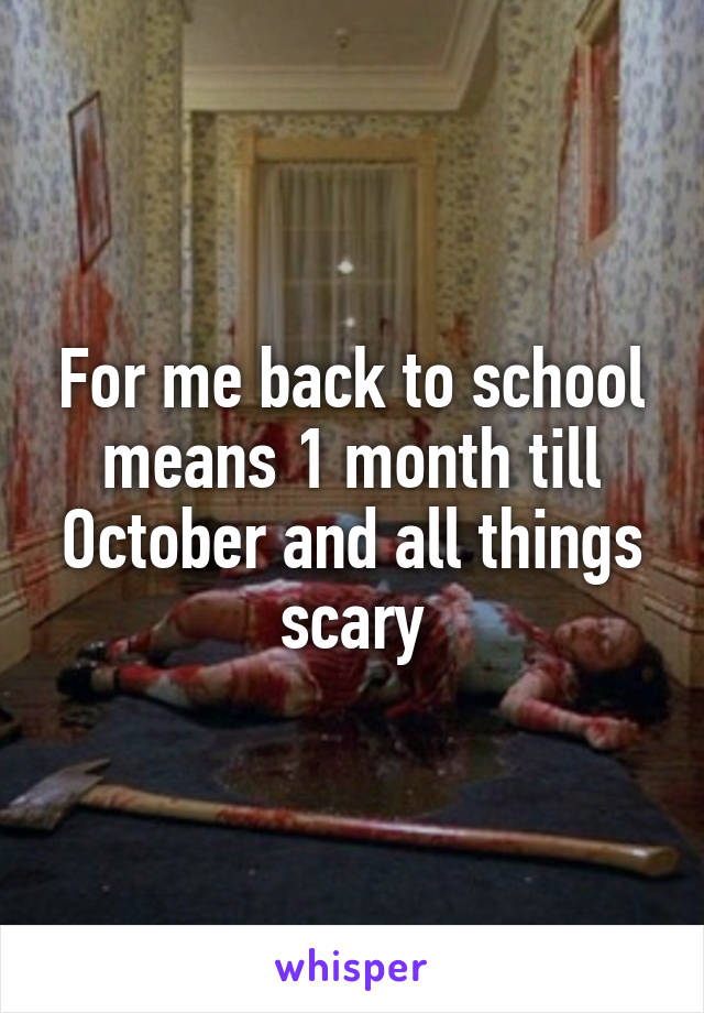 For me back to school means 1 month till October and all things scary