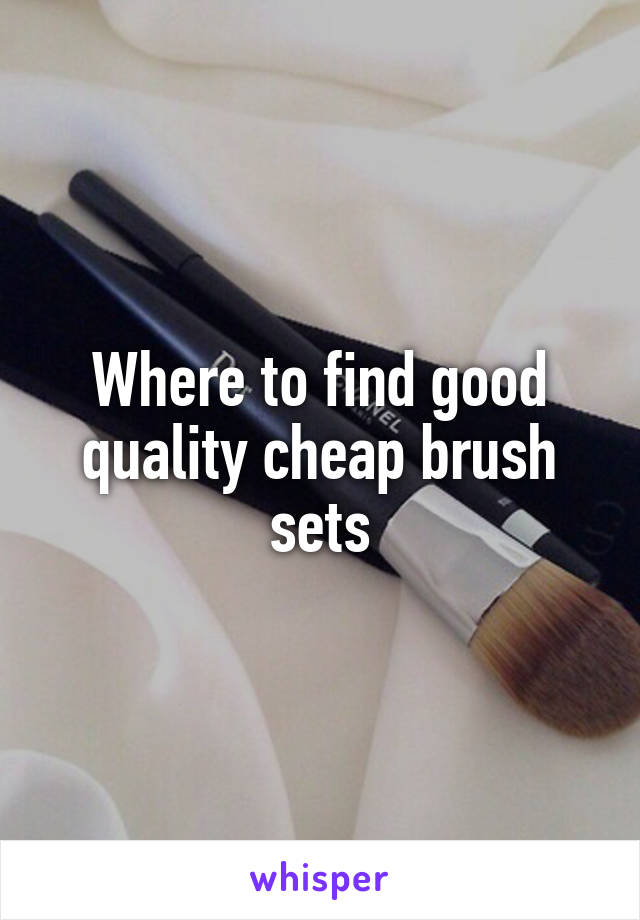 Where to find good quality cheap brush sets
