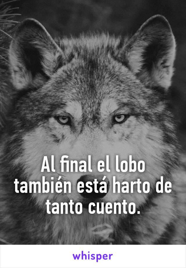 Al final el lobo también está harto de tanto cuento.