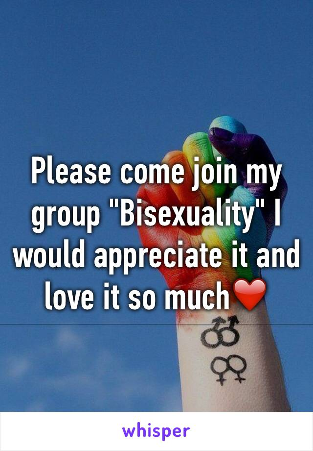 """Please come join my group """"Bisexuality"""" I would appreciate it and love it so much❤️"""