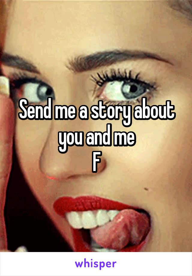 Send me a story about you and me F