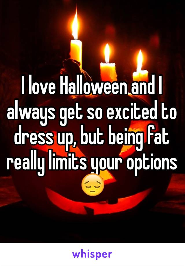 I love Halloween and I always get so excited to dress up, but being fat really limits your options 😔