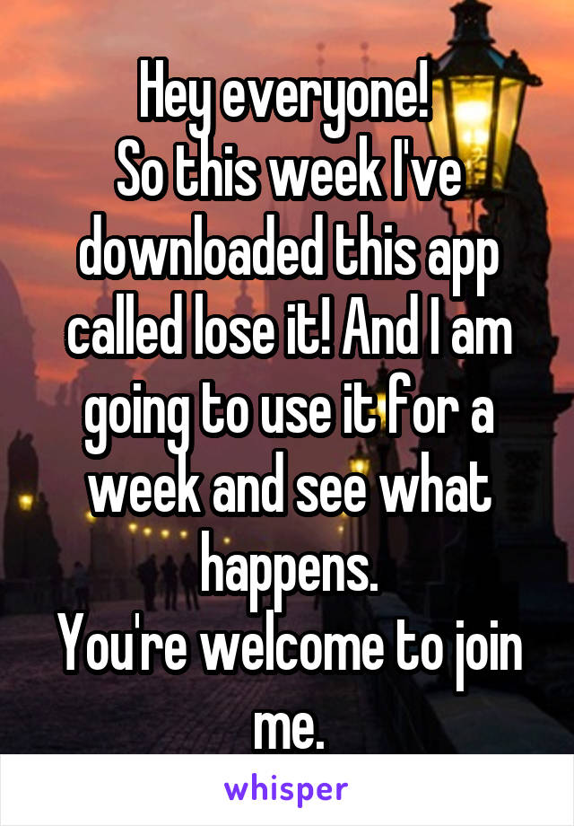 Hey everyone!  So this week I've downloaded this app called lose it! And I am going to use it for a week and see what happens. You're welcome to join me.