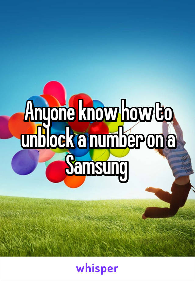 Anyone know how to unblock a number on a Samsung