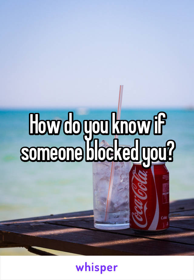 How do you know if someone blocked you?