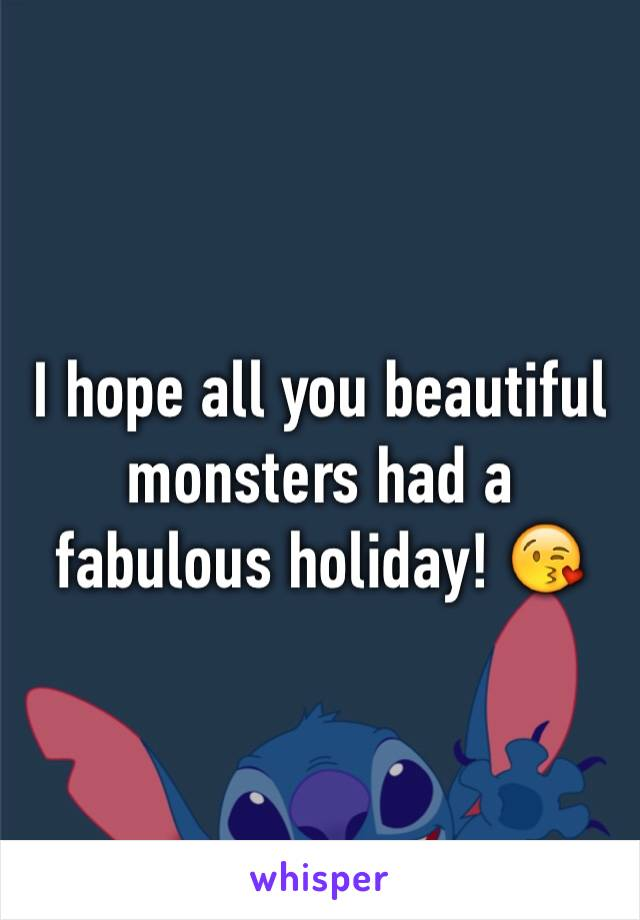 I hope all you beautiful monsters had a fabulous holiday! 😘