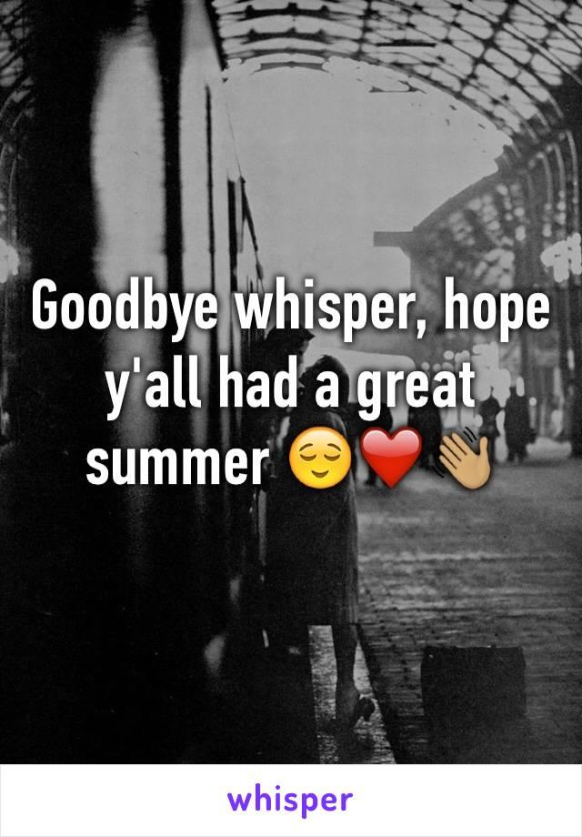 Goodbye whisper, hope y'all had a great summer 😌❤️👋🏽