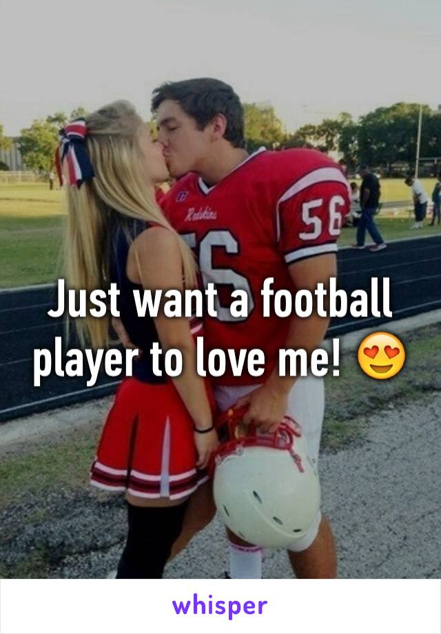 Just want a football player to love me! 😍