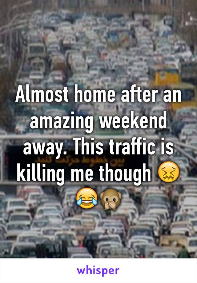 Almost home after an amazing weekend away. This traffic is killing me though 😖😂🙊