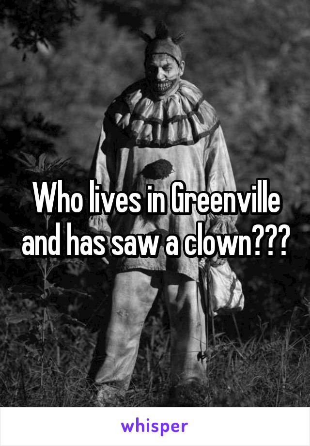 Who lives in Greenville and has saw a clown???