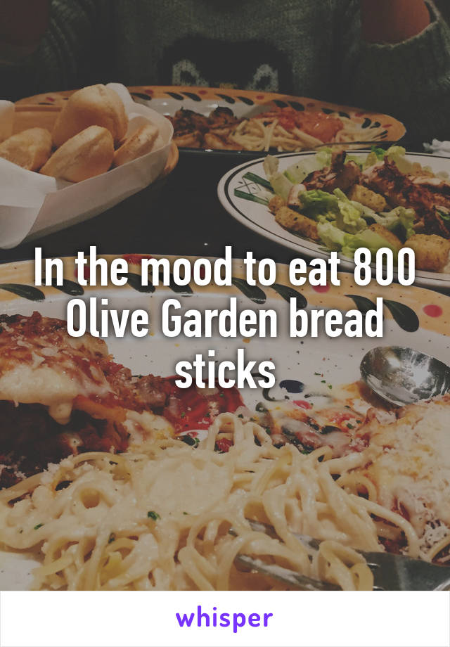 In the mood to eat 800 Olive Garden bread sticks