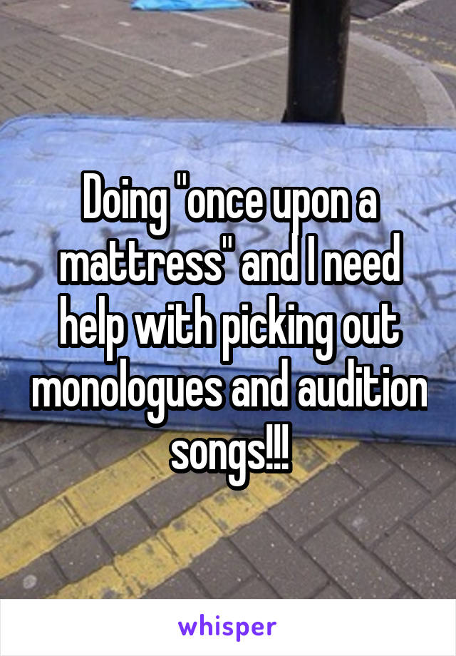 """Doing """"once upon a mattress"""" and I need help with picking out monologues and audition songs!!!"""