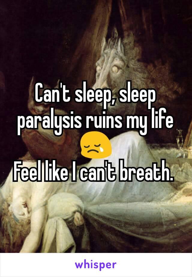 Can't sleep, sleep paralysis ruins my life 😢 Feel like I can't breath.