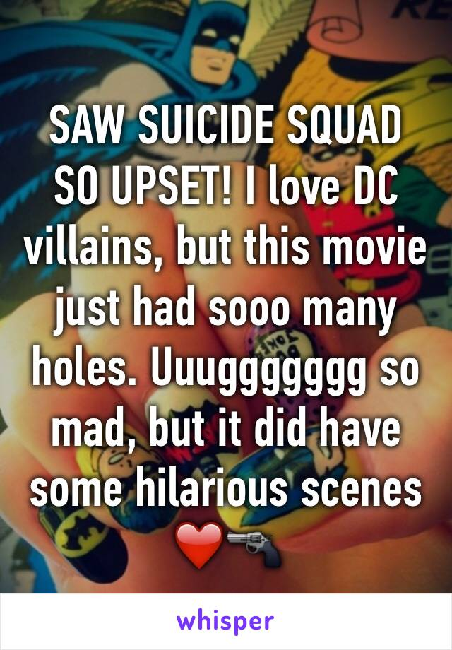 SAW SUICIDE SQUAD SO UPSET! I love DC villains, but this movie just had sooo many holes. Uuuggggggg so mad, but it did have some hilarious scenes ❤️🔫