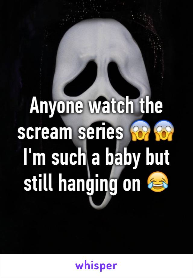 Anyone watch the scream series 😱😱 I'm such a baby but still hanging on 😂