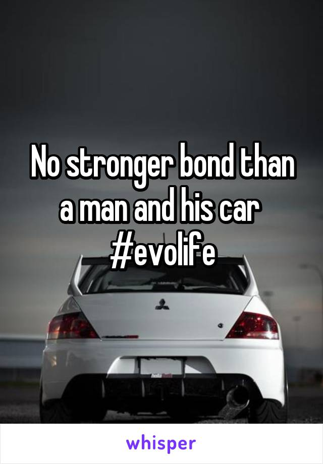 No stronger bond than a man and his car  #evolife