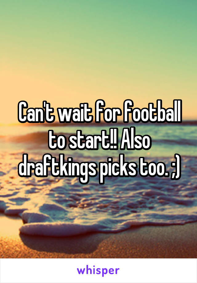 Can't wait for football to start!! Also draftkings picks too. ;)