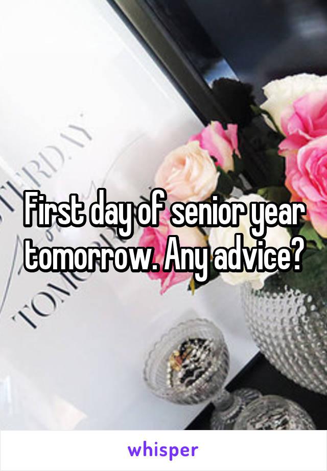 First day of senior year tomorrow. Any advice?