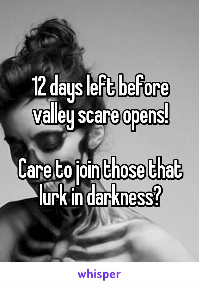 12 days left before valley scare opens!  Care to join those that lurk in darkness?