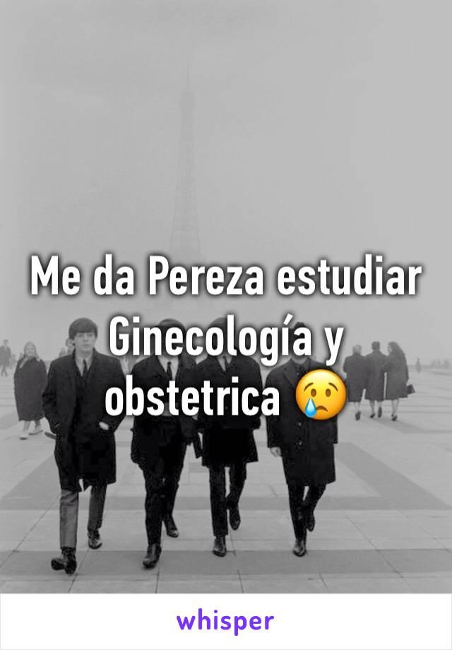 Me da Pereza estudiar Ginecología y obstetrica 😢